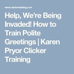 Help, We're Being Invaded! How to Train Polite Greetings | Karen Pryor Clicker Training