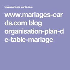 www.mariages-cards.com blog organisation-plan-de-table-mariage