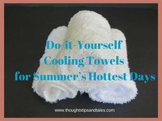 Do it Yourself Cooling Towels for Summers Hottest Days.They only take a minute to make and they're SO refreshing.