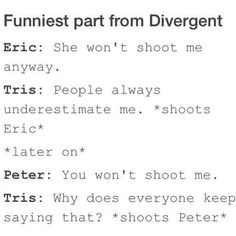 ~Divergent~ ~Insurgent~ ~Allegiant~ actually laughed at that part in the books ☺️ Divergent Memes, Divergent Hunger Games, Divergent Fandom, Divergent Insurgent Allegiant, Divergent Trilogy, Divergent Costume, Peter Divergent, Insurgent Quotes, Fandoms Unite