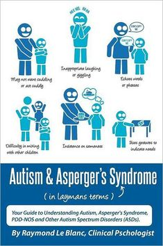 Autism & Asperger's Syndrome in Layman's Terms. Your Guide to Understanding Autism, Asperger's Syndrome, PDD-NOS and Other Autism Spectrum Disorders (ASDs)…