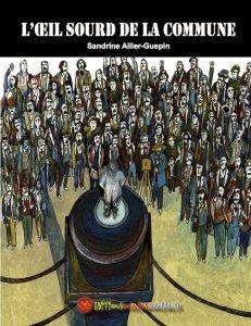 L'OEIL SOURD de la COMMUNE de Sandrine Allier-Guepin. Edition Monica Companys http://lc.cx/Z8Ls