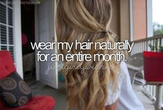 Wear my hair naturally for an entire month.  That will Be hard since my hair is so weird... :/