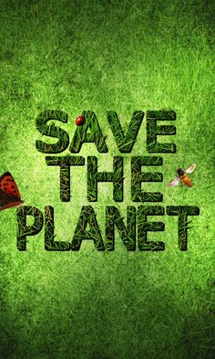Save the Planet.