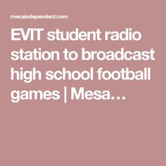 EVIT student radio station to broadcast high school football games | Mesa…