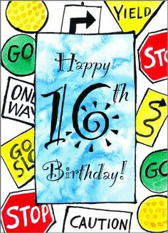 "16th - Sixteen 16 Sixteenth Birthday Greeting Card Road Signs by Painted Hearts. $3.50. Cover: Happy 16th Birthday Inside: Fasten your Seat Belt! Size: 5X7"" Manufacturer: Painted Hearts Artist: David Makelburg"
