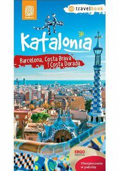Katalonia. Barcelona, Costa Brava i Costa Dorada. Travelbook. Wydanie 1 - Dominika Zaręba
