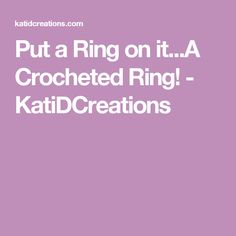 Put a Ring on it...A Crocheted Ring! - KatiDCreations