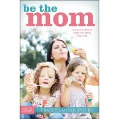 Be The Mom: Overcome Attitude Traps And Enjoy Your Kids by Tracey Eyster highly recommended!