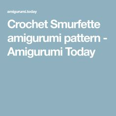 Crochet Smurfette amigurumi pattern - Amigurumi Today