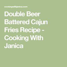 ... battered cajun beer battered double beer janica cajun fries jan