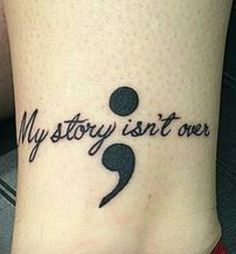 Semicolon; my story isn't over yet tattoo