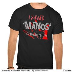 I Survived Manos the Hands of Fate T Shirt