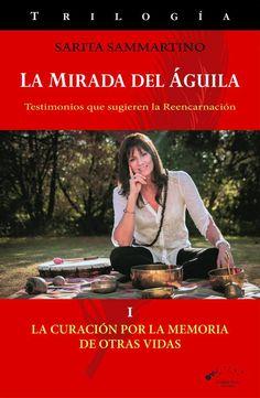 LA MIRADA DEL ÁGUILA Trilogia de Sarita Sammartino. LIBRO 1: La curación por la memoria de otras vidas.