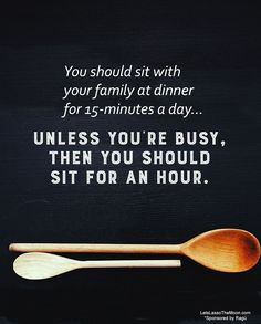 You should sit with your family at dinner for 15-minutes a day... unless you're busy, then you should sit for an hour. Take dinner SLOW this #saucesome grilled pizza using @ragusauce #recipe #ad *Love this parenting quote. So true!