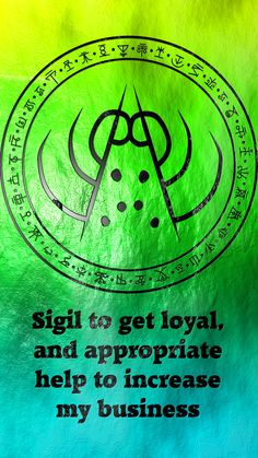 Sigil to get loyal, and appropriate help to increase my business requested by anonymous