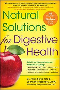 Natural Solutions for Digestive Health: Dr. Jillian Sarno Teta, Jeannette L. Bessinger BCHHC, Jonny Bowden PhD CNS: 9781454910312: Amazon.com: Books