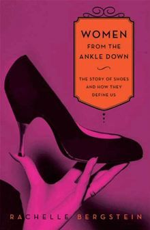 Women From the Ankle Down - The Story of Shoes and How They Define Us by Rachelle Bergstein. #Kobo #eBook