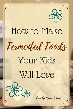 How to make kid friendly fermented foods | kid safe probiotics | benefits of probiotics for children | heal your gut with fermented food