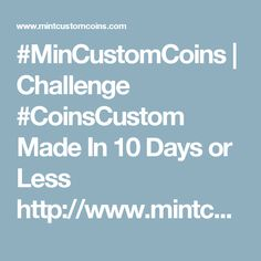 #MinCustomCoins | Challenge #CoinsCustom Made In 10 Days or Less  http://www.mintcustomcoins.com/