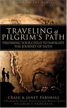 Traveling a Pilgrim's Path: Preparing Your Child to Navigate the Journey of Faith (Focus on the Family) by Craig Parshall http://www.amazon.com/dp/1589970489/ref=cm_sw_r_pi_dp_EVAdwb11AM1XQ