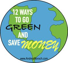 12 Ways to Go Green and Save Money Andrea Woroch #Eathday