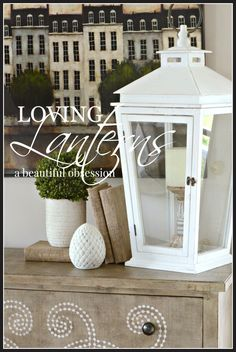 LOVING LANTERS Tips for using them in decor