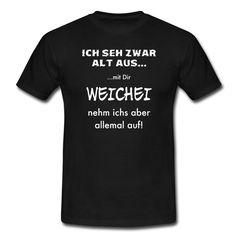 ...alt aber weise!!!  https://shop.spreadshirt.de/DaiSign/shirt+-weichei-A107140446  Shirt TShirt Spreadshirt alt jung Generation Papa Vater Opa Großvater Onkel Rocker Biker Rock Bike RocknRoll schwarz weiss Weichei Großmaul Shirtshop Spruch Sprüche Sprücheshirt Sprücheshirts DaiSign Motorrad