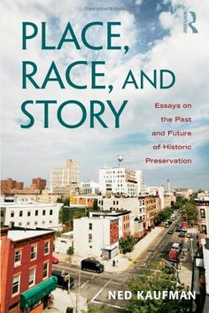 Place, Race, and Story: Essays on the Past and Future of Historic Preservation: Ned Kaufman: 9780415965408: Amazon.com: Books
