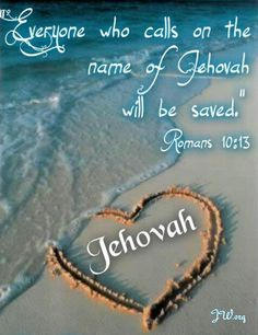 """""""For 'everyone who calls on the name of Jehovah will be saved.' However, how will they call on him... How...will they put faith in him about whom they have not heard? How... will they hear without someone to preach? ...'How beautiful are the feet of those who declare good news of good things!' """" Romans 10:13-15"""