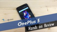 OnePlus 5 Hands on Review: Ένα κτήνος στην σωστή τιμή