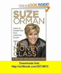 The Money Class Learn to Create Your New American Dream (9781400069736) Suze Orman , ISBN-10: 1400069734  , ISBN-13: 978-1400069736 ,  , tutorials , pdf , ebook , torrent , downloads , rapidshare , filesonic , hotfile , megaupload , fileserve
