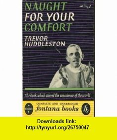 Naught for Your Comfort A South African Testimony of Hope (9780006281160) Trevor Huddleston , ISBN-10: 0006281168  , ISBN-13: 978-0006281160 ,  , tutorials , pdf , ebook , torrent , downloads , rapidshare , filesonic , hotfile , megaupload , fileserve
