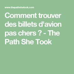 Comment trouver des billets d'avion pas chers ? - The Path She Took