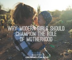{BLOG POST} Why Modern Girls Should Champion the Role of Motherhood