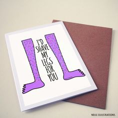 I'd shave my legs for you. Funny valentines card ideas. #humour #valentines