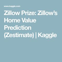 Zillow Prize: Zillow's Home Value Prediction (Zestimate) | Kaggle