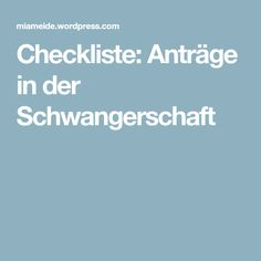 Checkliste: Anträge in der Schwangerschaft