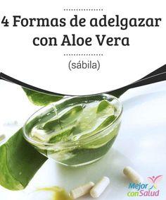 4 Formas de adelgazar con Aloe Vera (sábila)  ¿Es posible bajar de peso con Aloe Vera? Sabemos que últimamente está cogiendo más fuerza este nuevo recurso natural con el cual, obtener una mejor figura.