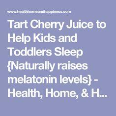 Tart Cherry Juice to Help Kids and Toddlers Sleep {Naturally raises melatonin levels} - Health, Home, & Happiness