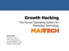 Growth Hacking: The Human Operating System For Marketing Technology By Sean Ellis by MarTech Conference via slideshare Marketing Technology, Growth Hacking, Operating System, Conference, Hacks, Tips