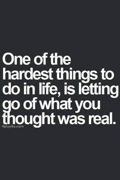 What difficult thing(s) have you had to let go of? What helped, or would have helped, make it a little easier? You thought is was real; and it was real at that time. Be gentle with yourself.