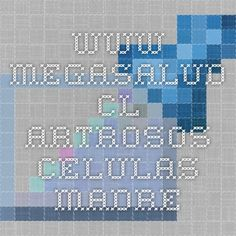 www.megasalud.cl Artrosos celulas Madre