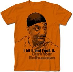 I Hit It And I Quit It Leon Black Curb Your Enthusiasm T-Shirt