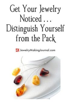 Get Your Jewelry Noticed | Distinguishing Your Jewelry | Unique Jewelry Ideas | Unique Jewelry Inspiration