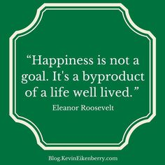 Happiness is not a goal. It's a byproduct of a life well lived. Questions To Ponder, This Or That Questions, Eleanor Roosevelt, Leadership Quotes, Our Life, Quote Of The Day, Quotations, It Cast, Happiness