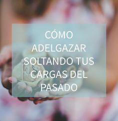 Blog http://anamayo.es/como-adelgazar-soltando-tus-cargas-del-pasado/