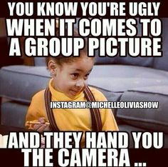 Guess you're ugly ass is handed the camera often