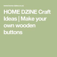 HOME DZINE Craft Ideas | Make your own wooden buttons