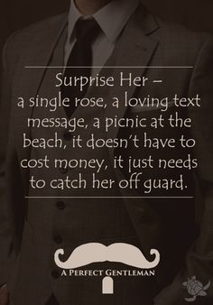 Surprise Her – A single rose, a loving text message, a picnic at the beach, it doesn't have to cost money, it just needs to catch her off guard.A Perfect Gentleman #aperfectgentleman @APerfectmale www.wfpcc.com